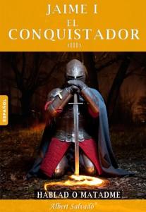 Hablad o matadme (Jaime I el Conquistador, tercera parte)